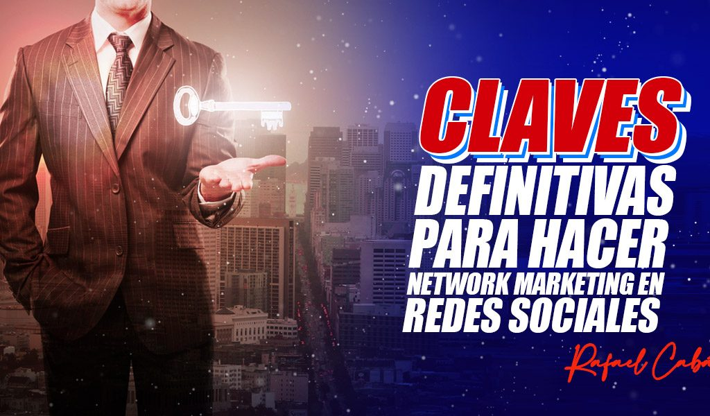 CLAVES definitivas para hacer redes de mercadeo