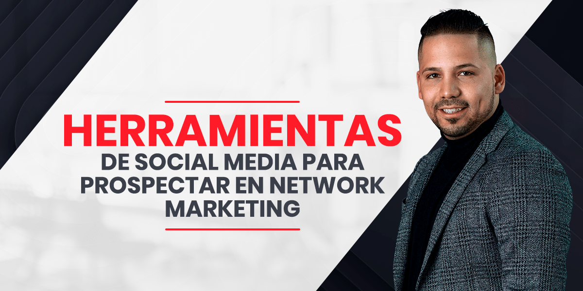 Herramientas de Social Media para prospectar en Network Marketing